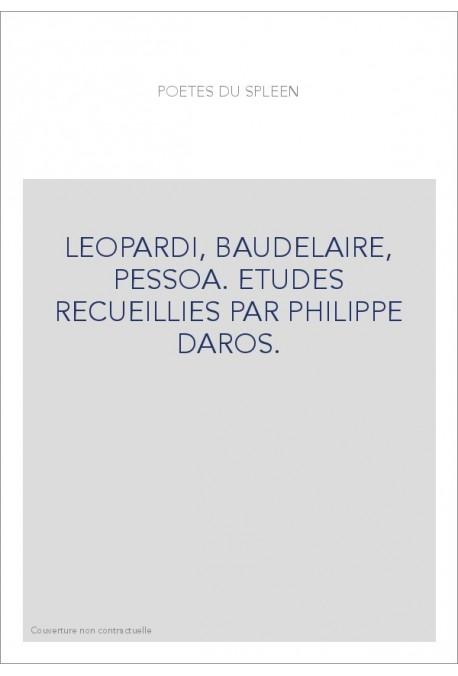 POETES DU SPLEEN: LEOPARDI, BAUDELAIRE, PESSOA. ETUDES RECUEILLIES PAR PHILIPPE DAROS.