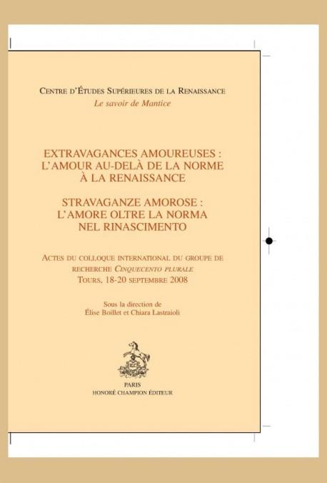 EXTRAVAGANCES AMOUREUSES: L'AMOUR AU-DELA DE LA NORME A LA RENAISSANCE - STRAVAGANZE AMOROSE