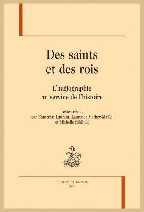 DES SAINTS ET DES ROIS. L'HAGIOGRAPHIE AU SERVICE DE L'HISTOIRE