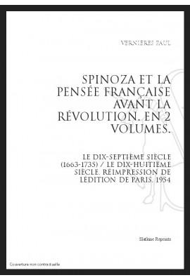 SPINOZA ET LA PENSÉE FRANÇAISE AVANT LA RÉVOLUTION. LE DIX-SEPTIÈME SIÈCLE (1663-1735). LE DIX-HUITIÈME SIÈCLE