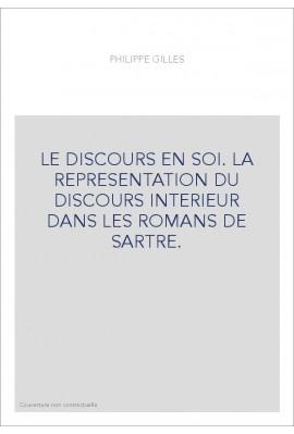 LE DISCOURS EN SOI. LA REPRESENTATION DU DISCOURS INTERIEUR DANS LES ROMANS DE SARTRE.