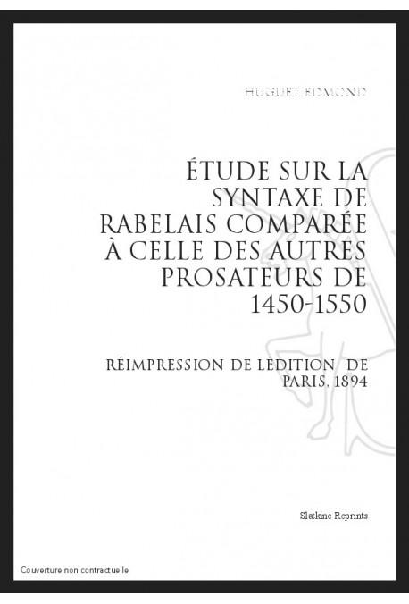 ÉTUDE SUR LA SYNTAXE DE RABELAIS COMPARÉE À CELLE DES AUTRES PROSATEURS DE 1450 À 1550
