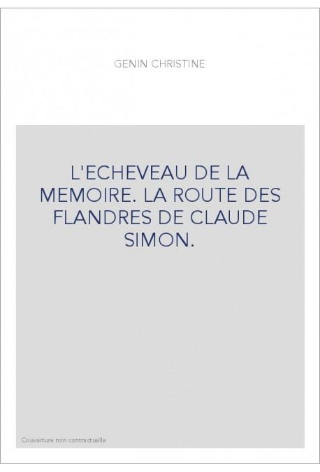 L'ECHEVEAU DE LA MEMOIRE. LA ROUTE DES FLANDRES DE CLAUDE SIMON.