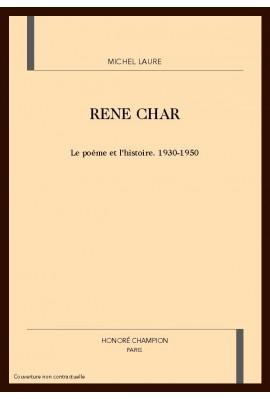 RENE CHAR. LE POEME ET L'HISTOIRE. 1930-1950