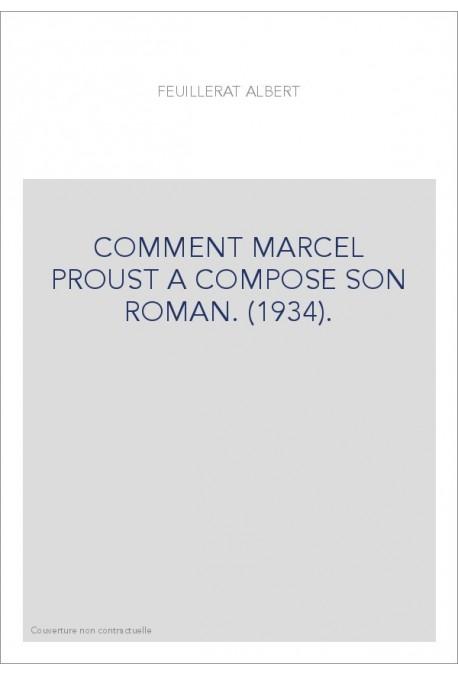 COMMENT MARCEL PROUST A COMPOSE SON ROMAN. (1934).