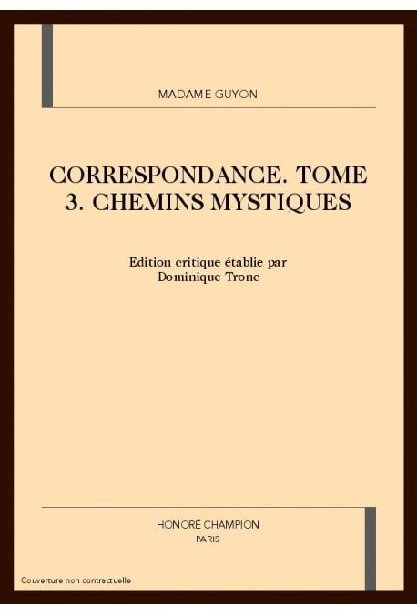 CORRESPONDANCE. TOME 3. CHEMINS MYSTIQUES