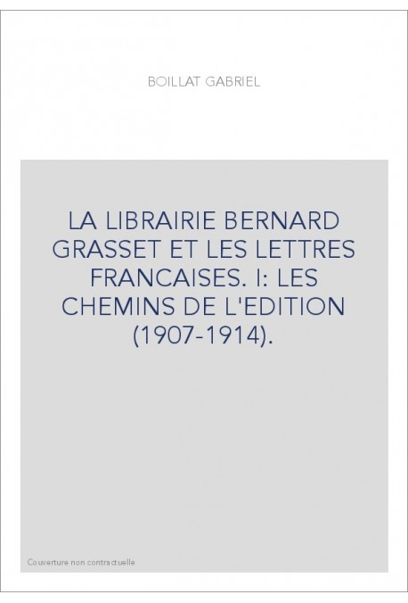 LA LIBRAIRIE BERNARD GRASSET ET LES LETTRES FRANCAISES. I: LES CHEMINS DE L'EDITION (1907-1914).