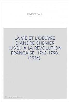 LA VIE ET L'OEUVRE D'ANDRE CHENIER JUSQU'A LA REVOLUTION FRANCAISE, 1762-1790. (1936).