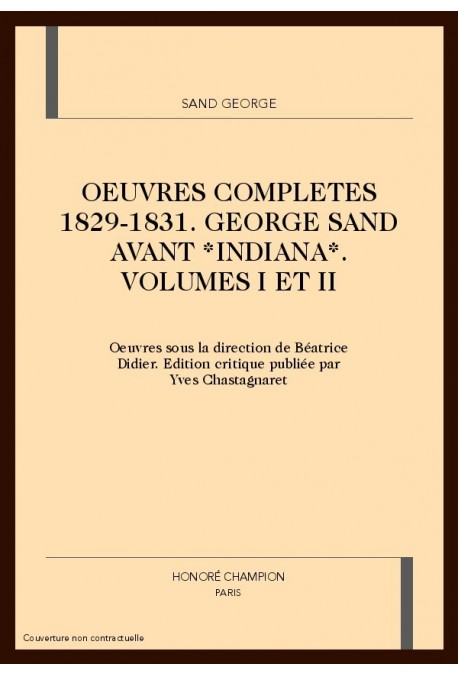OEUVRES COMPLETES 1829-1831 GEORGE SAND AVANT INDIANA  VOLUMES I ET II