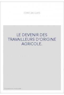 LE DEVENIR DES TRAVAILLEURS D'ORIGINE AGRICOLE.