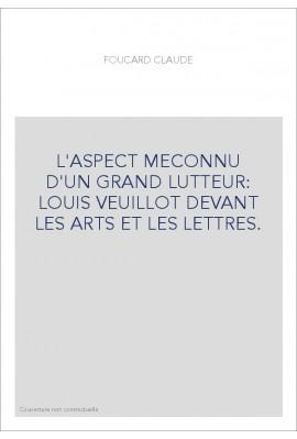 L'ASPECT MECONNU D'UN GRAND LUTTEUR: LOUIS VEUILLOT DEVANT LES ARTS ET LES LETTRES.