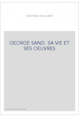 GEORGE SAND. SA VIE ET SES OEUVRES