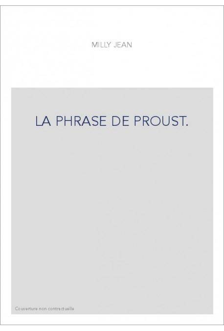 LA PHRASE DE PROUST. DES PHRASES DE BERGOTTE AUX PHRASES DE VINTEUIL.