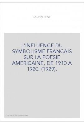 L'INFLUENCE DU SYMBOLISME FRANCAIS SUR LA POESIE AMERICAINE, DE 1910 A 1920. (1929).