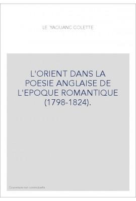 L'ORIENT DANS LA POESIE ANGLAISE DE L'EPOQUE ROMANTIQUE (1798-1824).