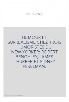 HUMOUR ET SURREALISME CHEZ TROIS HUMORISTES DU NEW-YORKER: ROBERT BENCHLEY, JAMES THURBER ET SIDNEY PERELMAN.