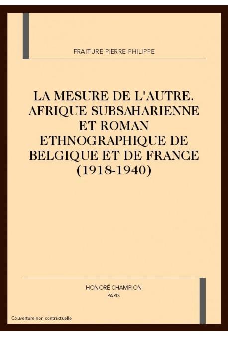 LA MESURE DE L'AUTRE. AFRIQUE SUBSAHARIENNE ET ROMAN ETHNOGRAPHIQUE DE BELGIQUE ET DE FRANCE (1918-1940)