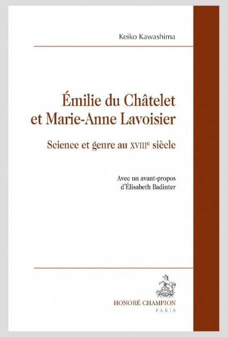 Emilie du Châtelet et Marie-Anne Lavoisier. Science et genre au XVIIIe siècle - Keiko Kawashima