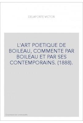 L'ART POETIQUE DE BOILEAU, COMMENTE PAR BOILEAU ET PAR SES CONTEMPORAINS. (1888).