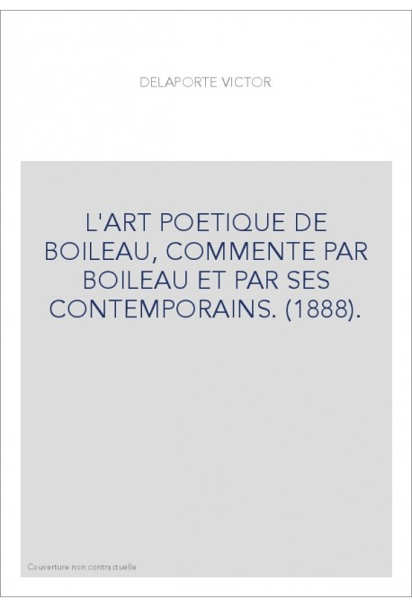 L'ART POETIQUE DE BOILEAU, COMMENTE PAR BOILEAU ET PAR SES CONTEMPORAINS. (1888).