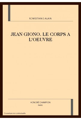 JEAN GIONO. LE CORPS A L'OEUVRE