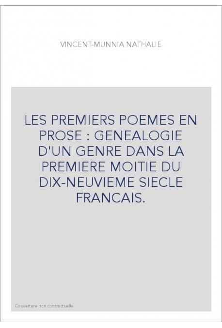 LES PREMIERS POEMES EN PROSE : GENEALOGIE D'UN GENRE DANS LA PREMIERE MOITIE DU DIX-NEUVIEME SIECLE FRANCAIS.