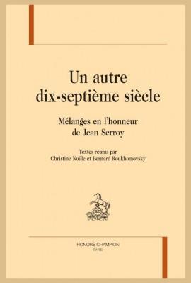 UN AUTRE DIX-SEPTIÈME SIÈCLE  MÉLANGES EN L'HONNEUR DE JEAN SERROY