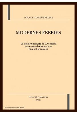 MODERNES FEERIES. LE THEATRE DU XXE SIECLE ENTRE REENCHANTEMENT ET DESENCHANTEMENT