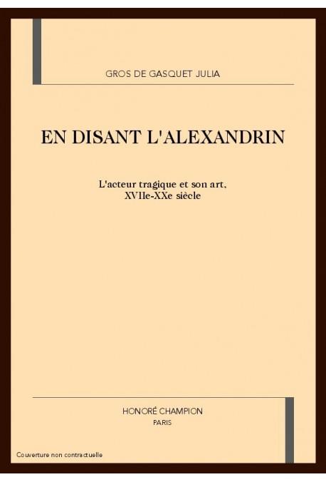 EN DISANT L'ALEXANDRIN. L'ACTEUR TRAGIQUE ET SON ART