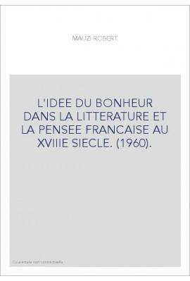 L'IDEE DU BONHEUR DANS LA LITTERATURE ET LA PENSEE FRANCAISE AU XVIIIE SIECLE. (1960).