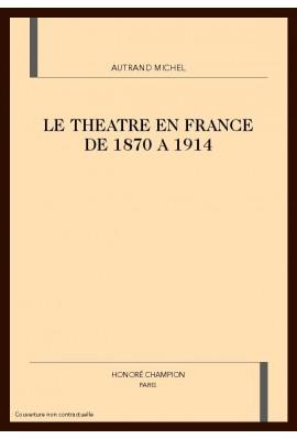 LE THÉÂTRE EN FRANCE DE 1870 A 1914