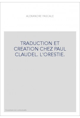 TRADUCTION ET CREATION CHEZ PAUL CLAUDEL. L'ORESTIE.
