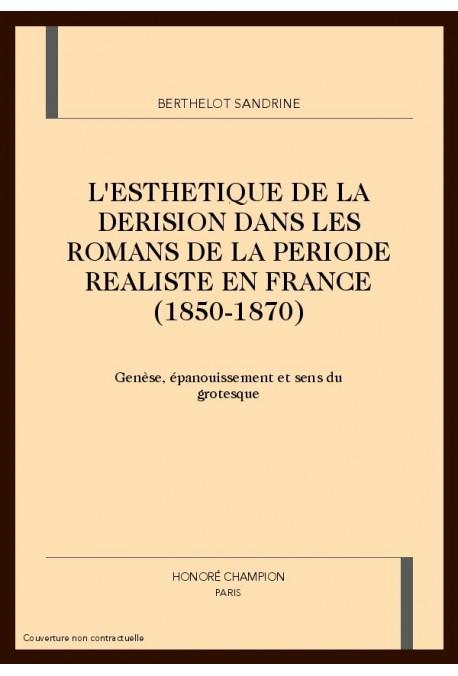 L'ESTHETIQUE DE LA DERISION DANS LES ROMANS DE LA      PERIODE REALISTE EN FRANCE (1850-1870)
