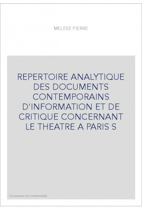 REPERTOIRE ANALYTIQUE DES DOCUMENTS CONTEMPORAINS D'INFORMATION ET DE CRITIQUE CONCERNANT LE THEATRE A PARIS