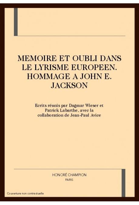 MEMOIRE ET OUBLI DANS LE LYRISME EUROPEEN. HOMMAGE à JOHN E. JACKSON
