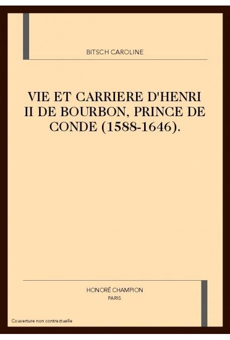 VIE ET CARRIERE D'HENRI II DE BOURBON, PRINCE DE CONDE (1588-1646)