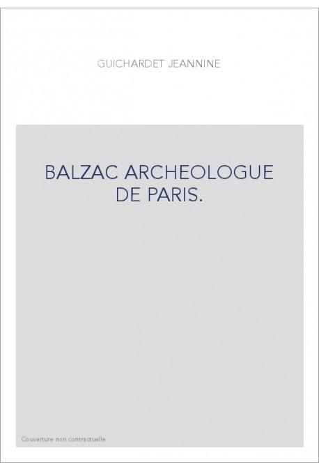 BALZAC ARCHEOLOGUE DE PARIS.