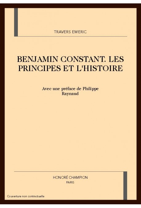 BENJAMIN CONSTANT. LES PRINCIPES ET L'HISTOIRE