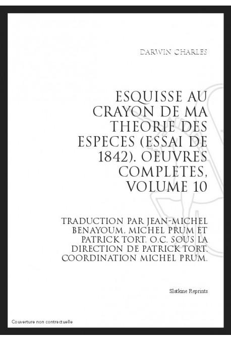 OEUVRES COMPLETES VOL. X. ESQUISSE AU CRAYON DE MA THEORIE DES ESPECES (ESSAI DE  1842).