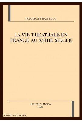 LA VIE THEATRALE EN FRANCE AU XVIIIE SIECLE