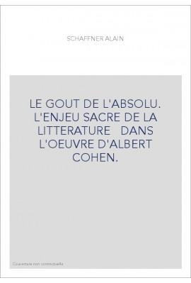 LE GOUT DE L'ABSOLU. L'ENJEU SACRE DE LA LITTERATURE   DANS L'OEUVRE D'ALBERT COHEN.