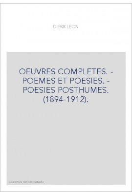 OEUVRES COMPLETES. - POEMES ET POESIES. - POESIES POSTHUMES. (1894-1912).