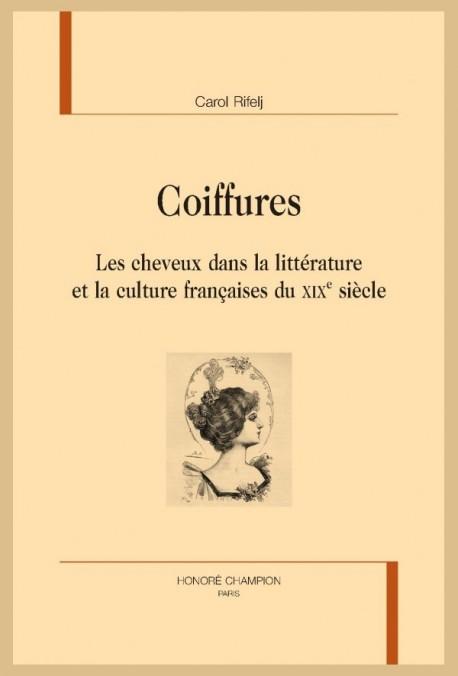 COIFFURES  LES CHEVEUX DANS LA LITTÉRATURE ET LA CULTURE FRANÇAISES DU XIXE SIÈCLE