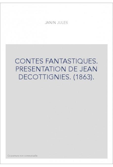 CONTES FANTASTIQUES. PRESENTATION DE JEAN DECOTTIGNIES. (1863).