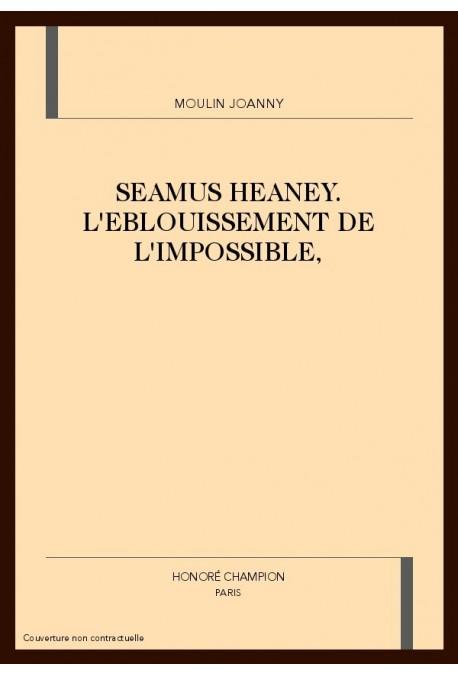 SEAMUS HEANEY. L'EBLOUISSEMENT DE L'IMPOSSIBLE,