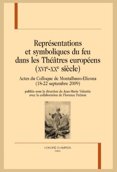 REPRÉSENTATIONS ET SYMBOLIQUES DU FEU DANS LES THÉÂTRES EUROPÉENS  (XVIE-XXE SIÈCLE)