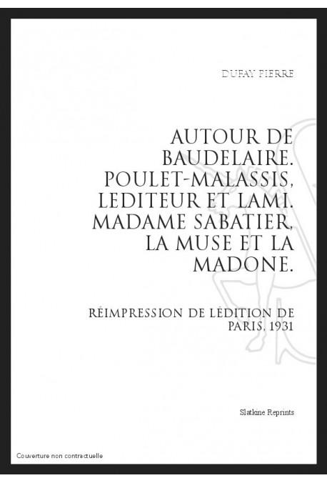 AUTOUR DE BAUDELAIRE POULET-MALASSIS, L'EDITEUR ET L'AMI MADAME SABATIER, LA MUSE ET LA MADONE