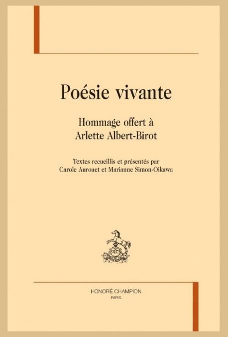POÉSIE VIVANTE MÉLANGES OFFERTS À ARLETTE ALBERT-BIROT