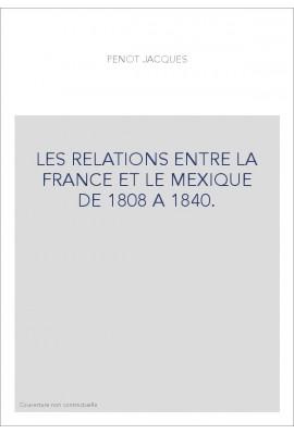 LES RELATIONS ENTRE LA FRANCE ET LE MEXIQUE DE 1808 A 1840.