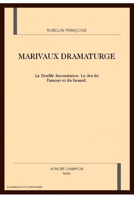 MARIVAUX DRAMATURGE. LA DOUBLE INCONSTANCE. LE JEU DE L'AMOUR ET DU HASARD.